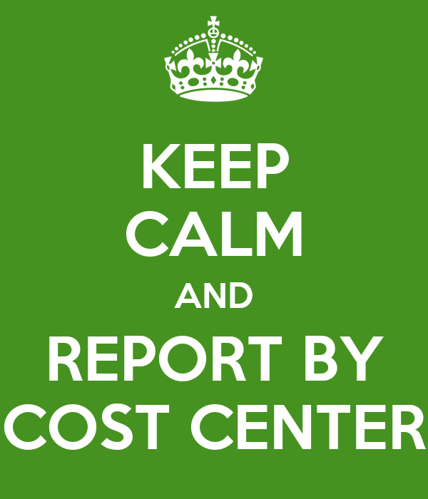 KEEP CALM AND REPORT BY COST CENTER