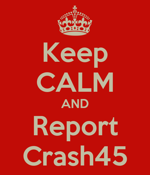 Keep CALM AND Report Crash45