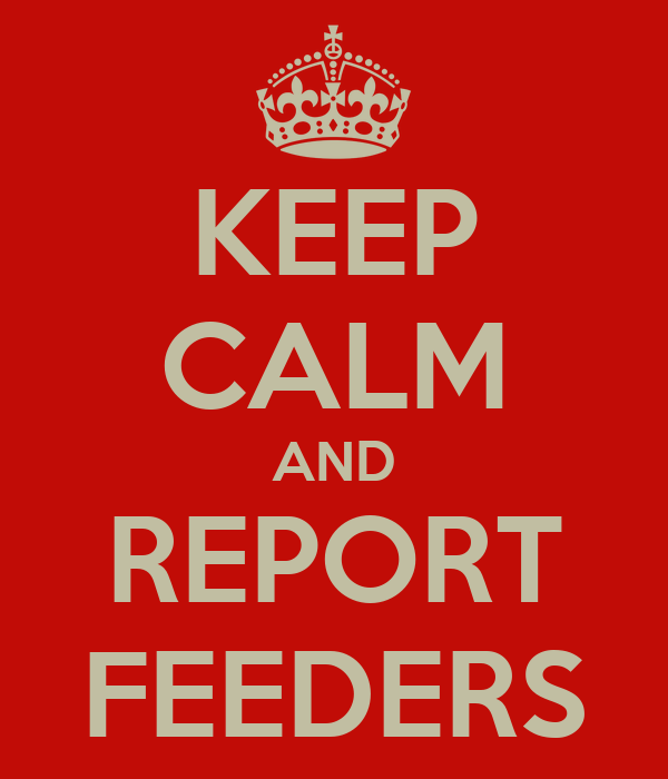 KEEP CALM AND REPORT FEEDERS