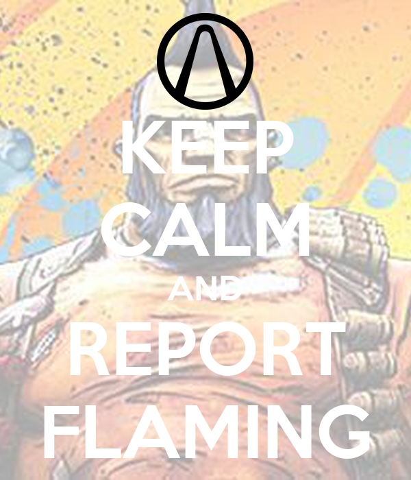 KEEP CALM AND REPORT FLAMING