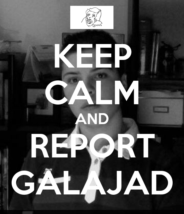 KEEP CALM AND REPORT GALAJAD
