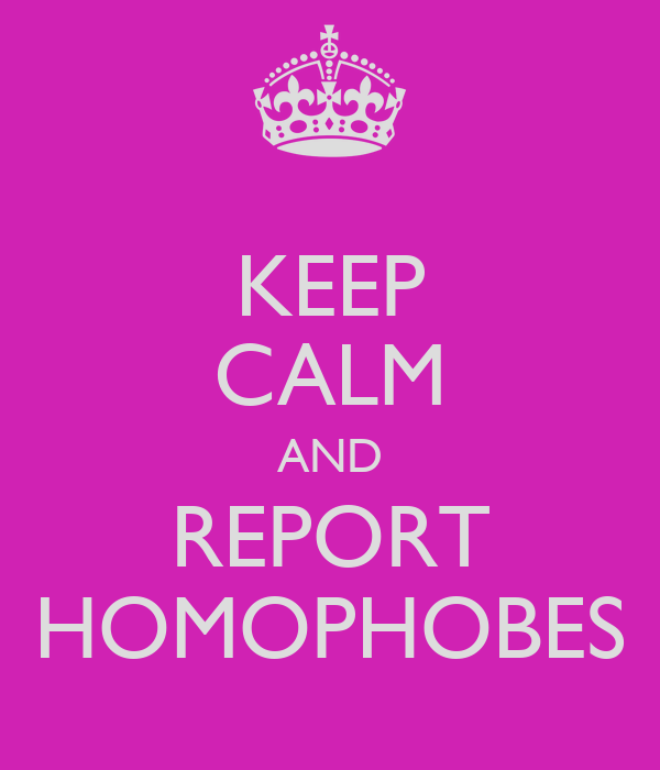 KEEP CALM AND REPORT HOMOPHOBES