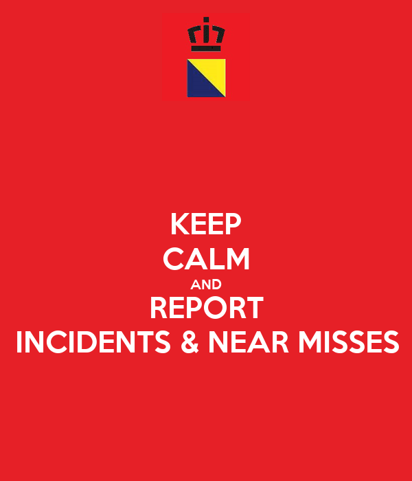 KEEP CALM AND REPORT INCIDENTS & NEAR MISSES