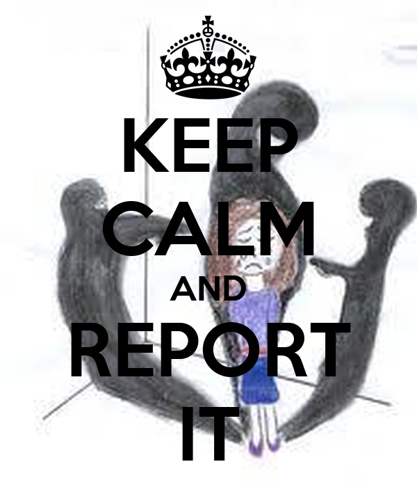 KEEP CALM AND REPORT IT