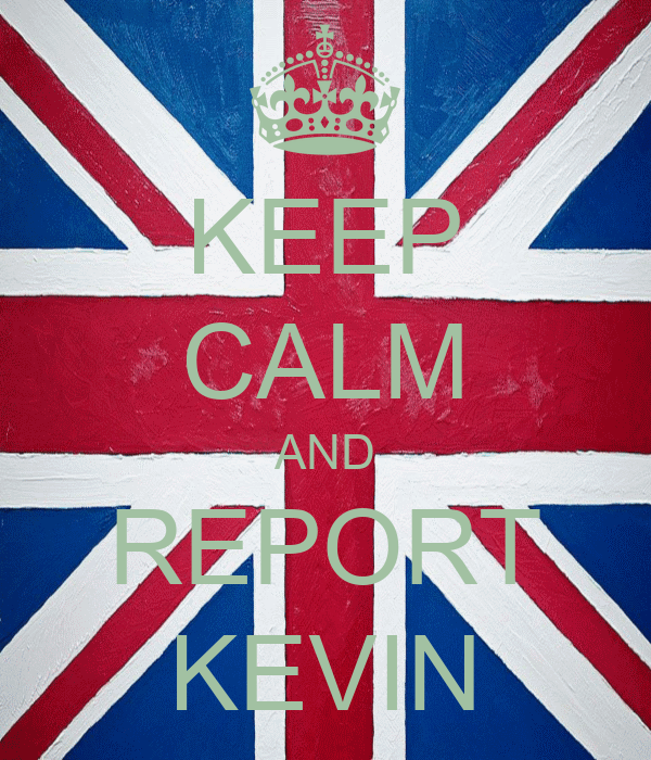 KEEP CALM AND REPORT KEVIN