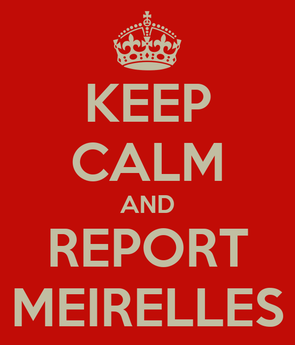 KEEP CALM AND REPORT MEIRELLES