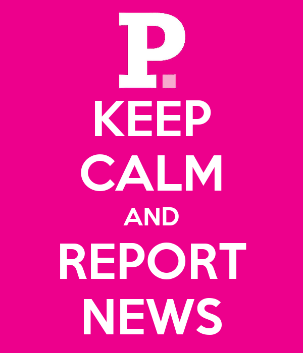 KEEP CALM AND REPORT NEWS