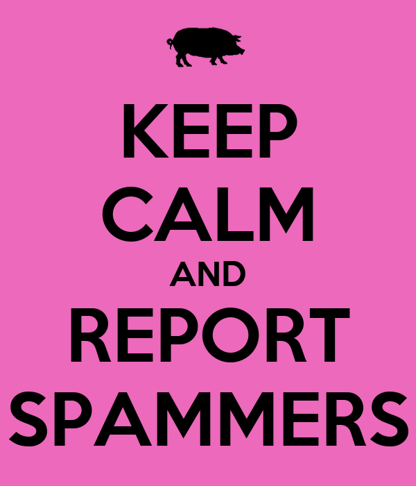 KEEP CALM AND REPORT SPAMMERS