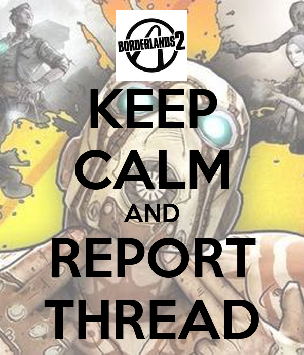 KEEP CALM AND REPORT THREAD