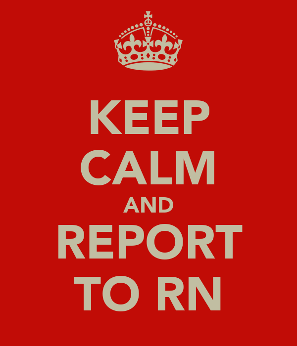 KEEP CALM AND REPORT TO RN