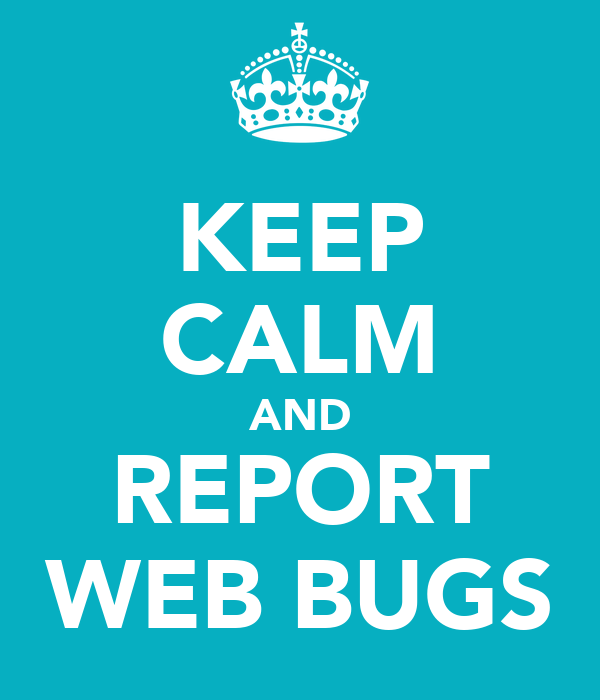 KEEP CALM AND REPORT WEB BUGS