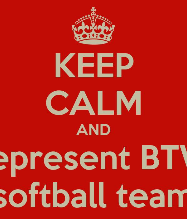 KEEP CALM AND represent BTW softball team