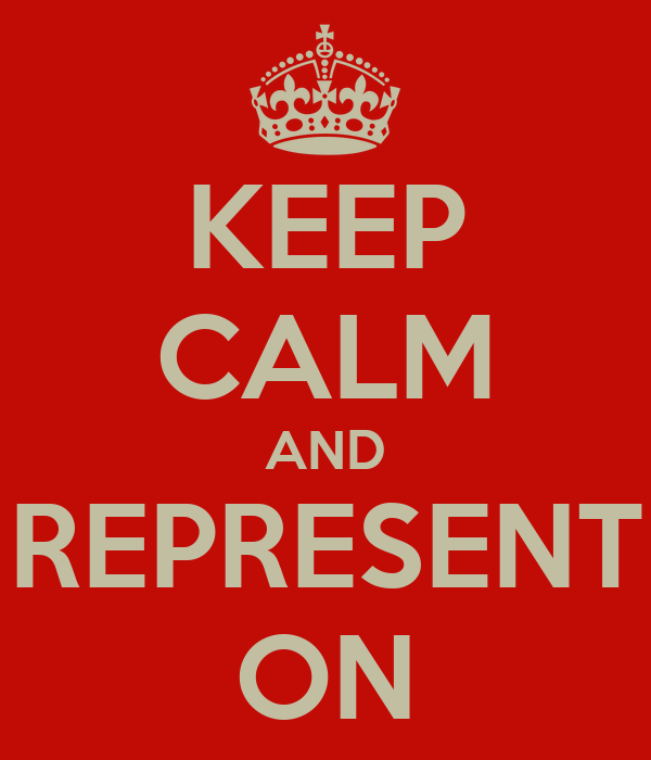 KEEP CALM AND REPRESENT ON