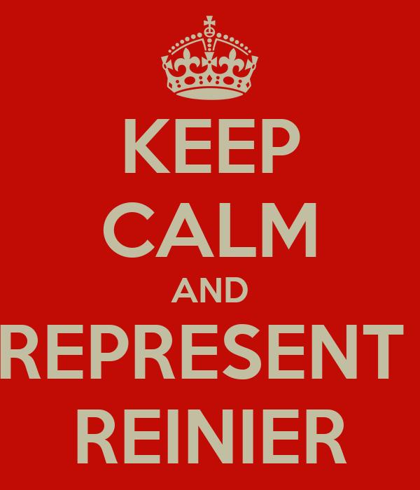 KEEP CALM AND REPRESENT  REINIER
