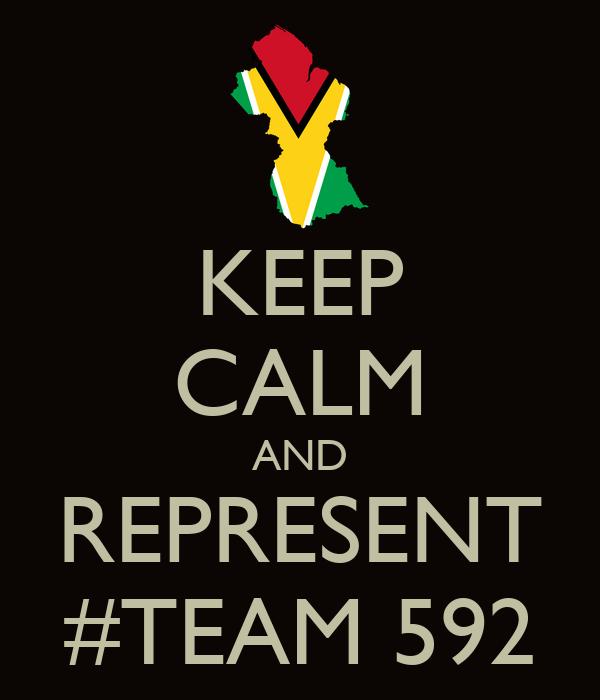 KEEP CALM AND REPRESENT #TEAM 592