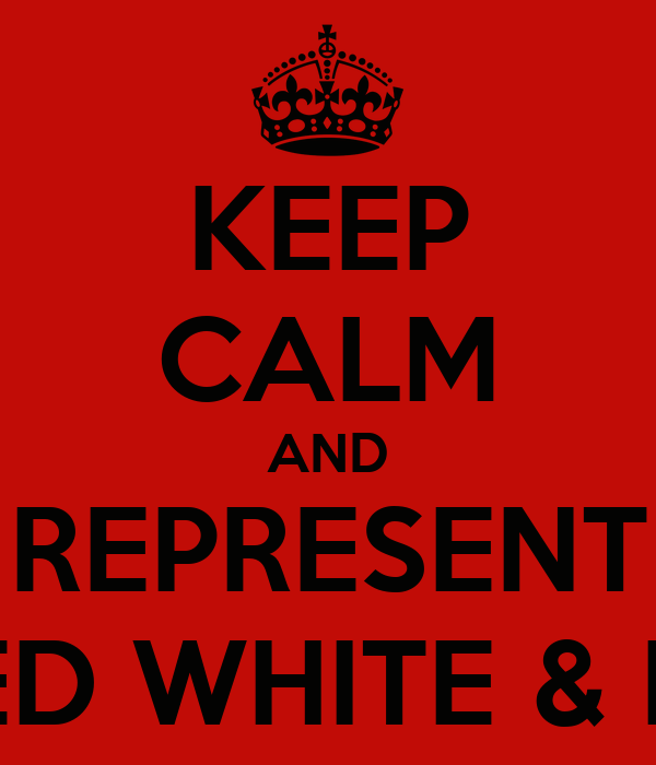KEEP CALM AND REPRESENT THE RED WHITE & BLACK