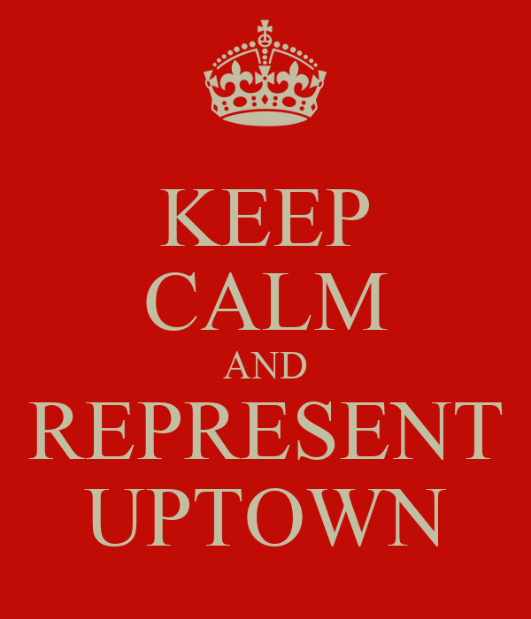 KEEP CALM AND REPRESENT UPTOWN