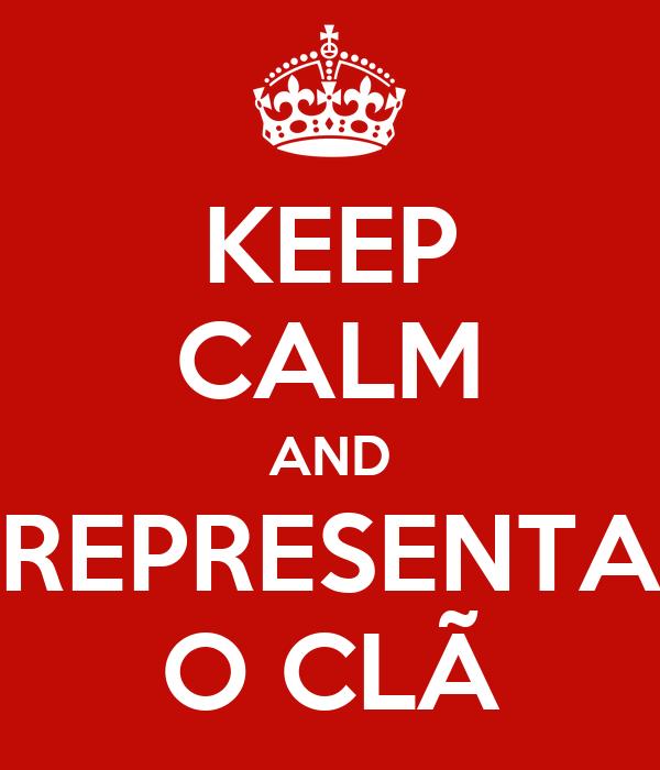 KEEP CALM AND REPRESENTA O CLÃ