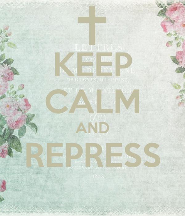 KEEP CALM AND REPRESS