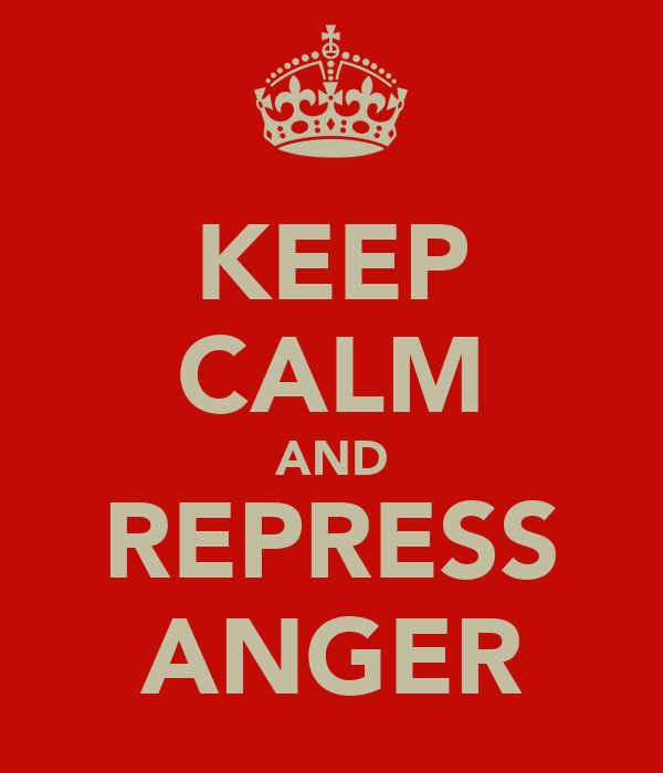 KEEP CALM AND REPRESS ANGER