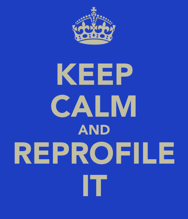 KEEP CALM AND REPROFILE IT