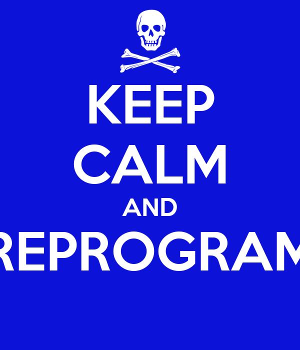 KEEP CALM AND REPROGRAM