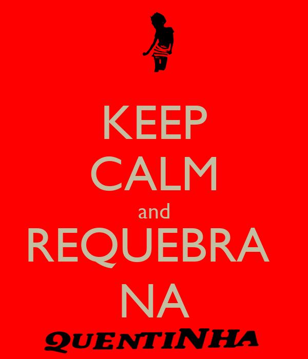 KEEP CALM and REQUEBRA  NA
