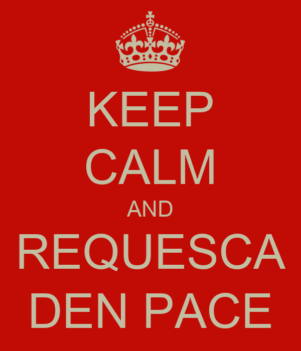 KEEP CALM AND REQUESCA DEN PACE