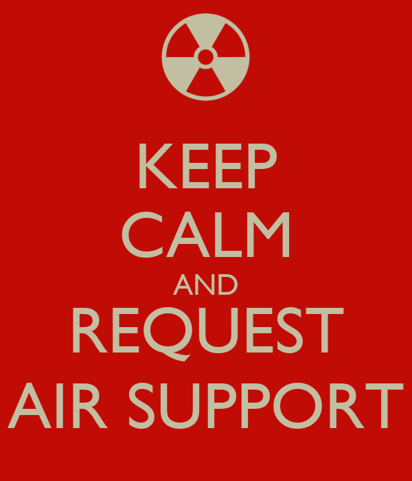 KEEP CALM AND REQUEST AIR SUPPORT
