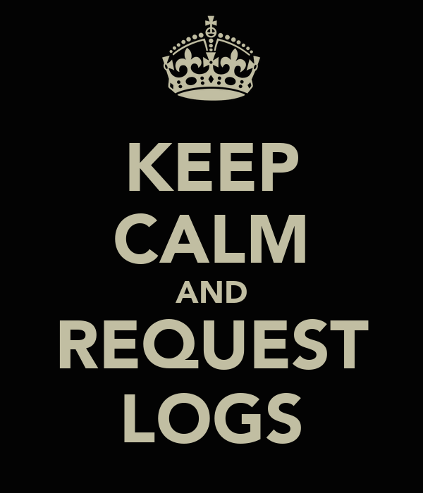 KEEP CALM AND REQUEST LOGS