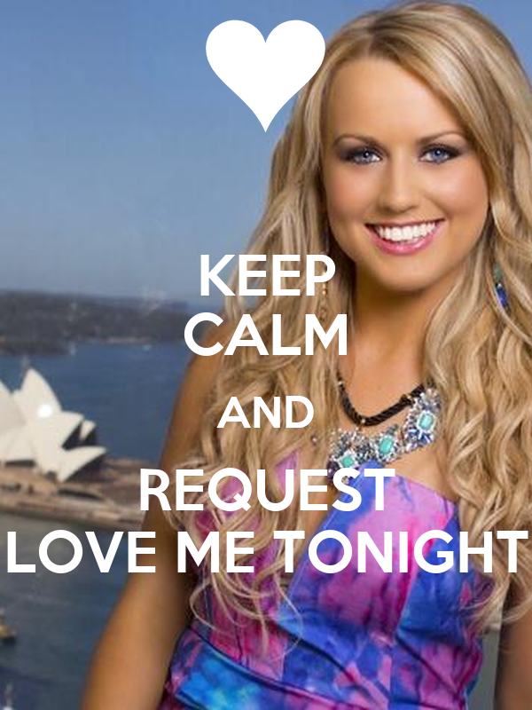 KEEP CALM AND REQUEST LOVE ME TONIGHT
