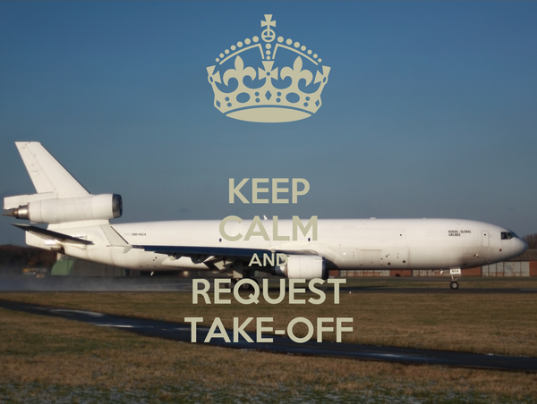 KEEP CALM AND REQUEST TAKE-OFF