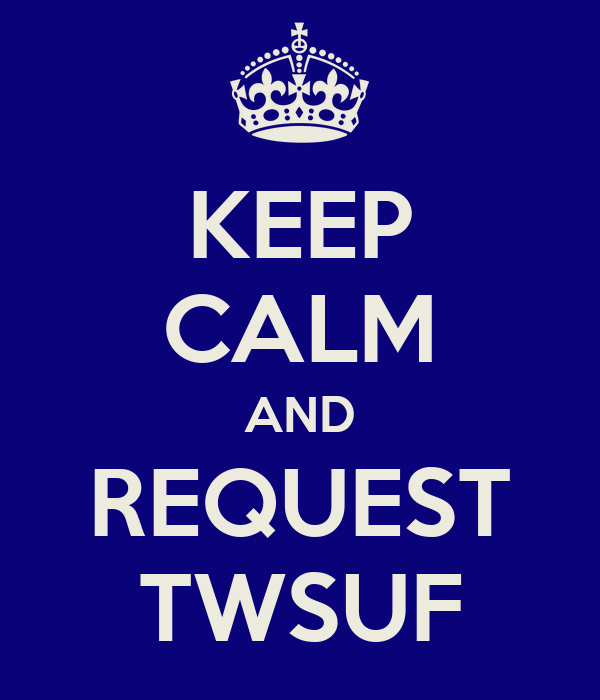 KEEP CALM AND REQUEST TWSUF
