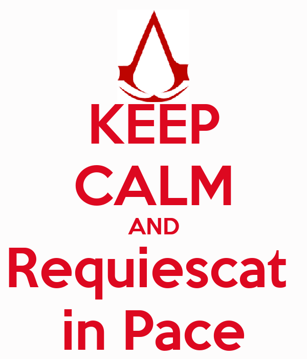 KEEP CALM AND Requiescat  in Pace