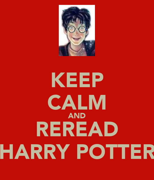 KEEP CALM AND REREAD HARRY POTTER