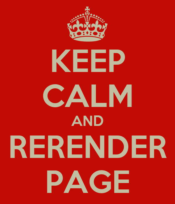 KEEP CALM AND RERENDER PAGE