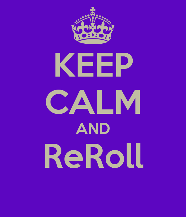 KEEP CALM AND ReRoll