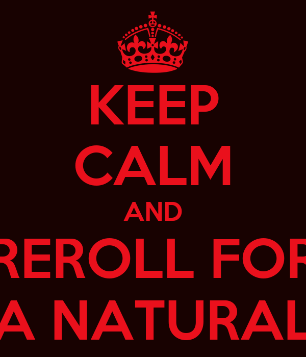 KEEP CALM AND REROLL FOR A NATURAL