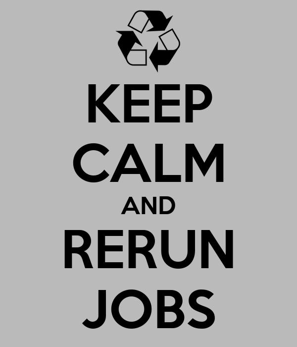 KEEP CALM AND RERUN JOBS