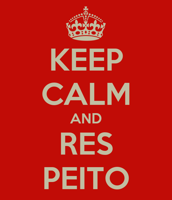 KEEP CALM AND RES PEITO