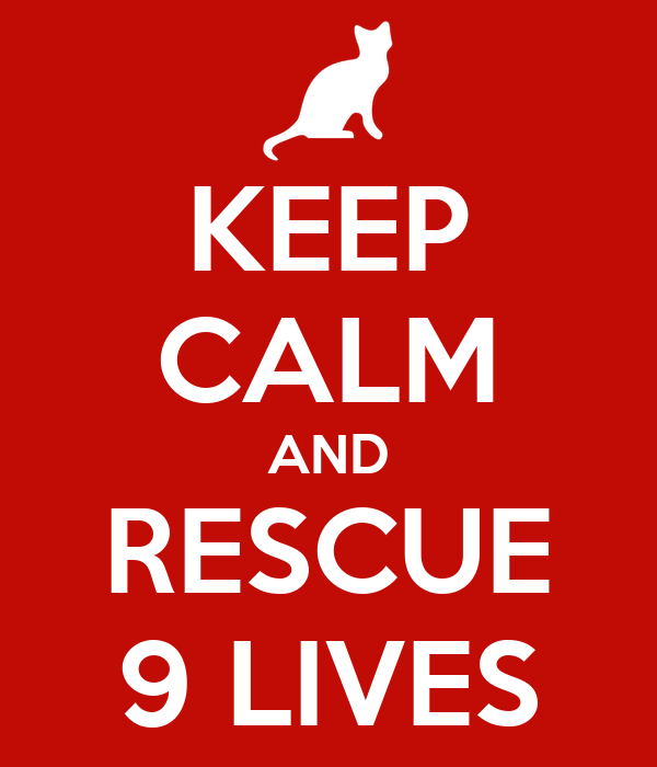 KEEP CALM AND RESCUE 9 LIVES