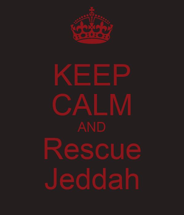 KEEP CALM AND Rescue Jeddah