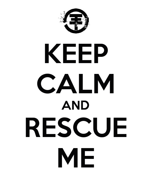 KEEP CALM AND RESCUE ME