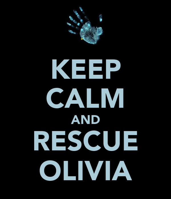 KEEP CALM AND RESCUE OLIVIA
