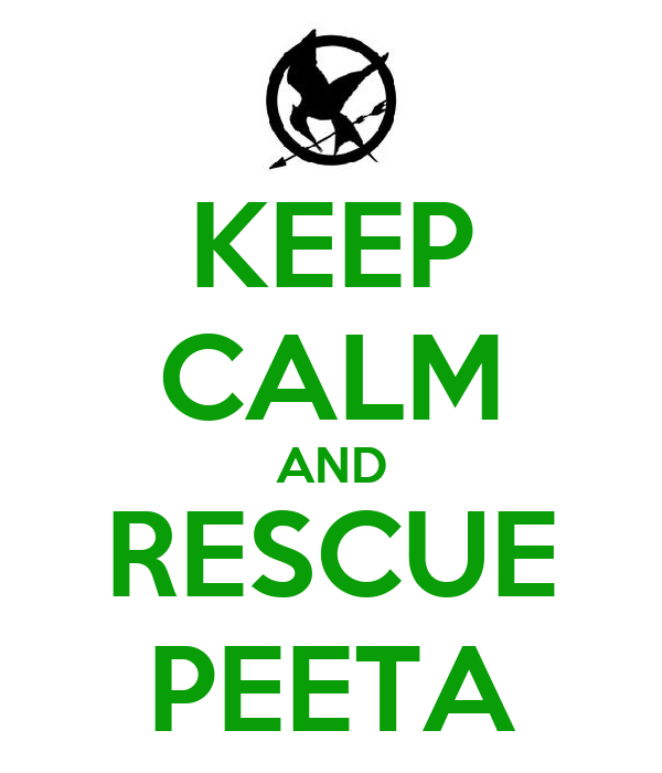KEEP CALM AND RESCUE PEETA