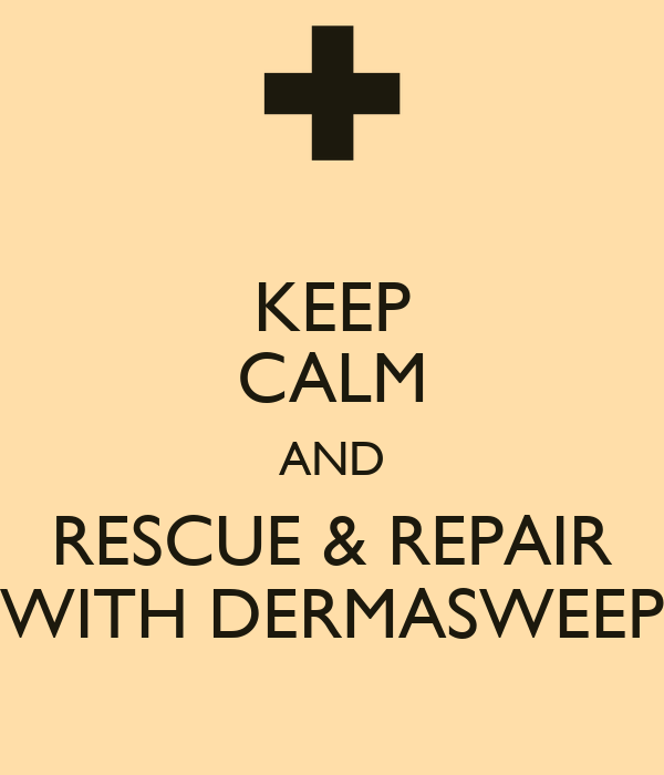 KEEP CALM AND RESCUE & REPAIR WITH DERMASWEEP