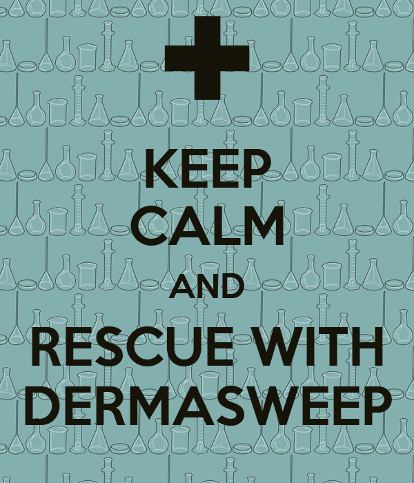 KEEP CALM AND RESCUE WITH DERMASWEEP