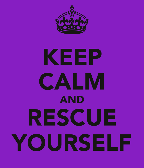 KEEP CALM AND RESCUE YOURSELF