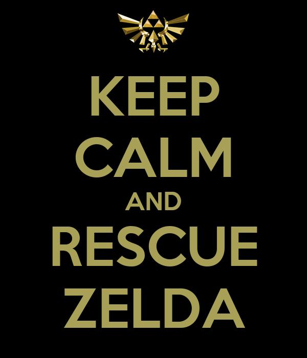 KEEP CALM AND RESCUE ZELDA
