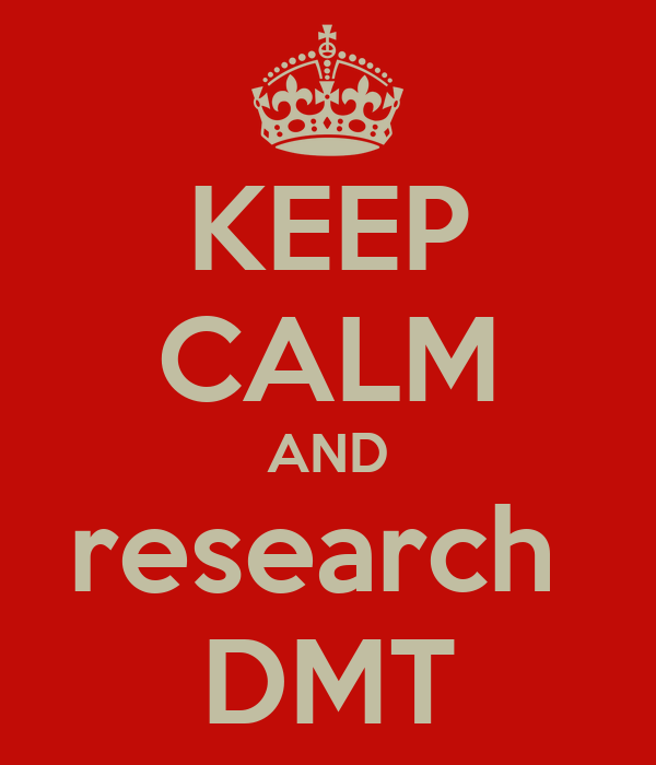 KEEP CALM AND research  DMT